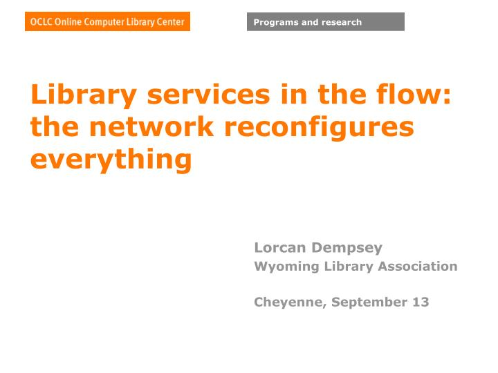 library services in the flow the network reconfigures everything n.