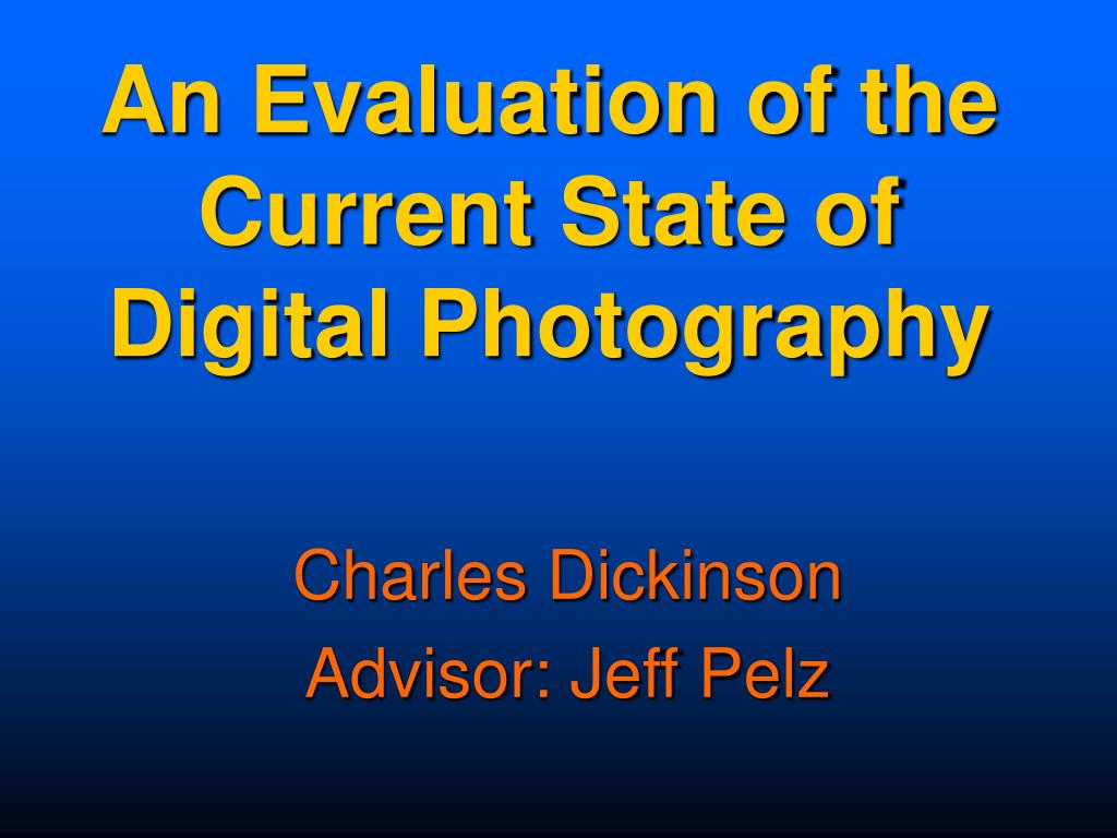 an evaluation of the current state of digital photography l.