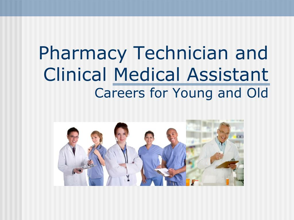 pharmacy technician and clinical medical assistant careers for young and old l.