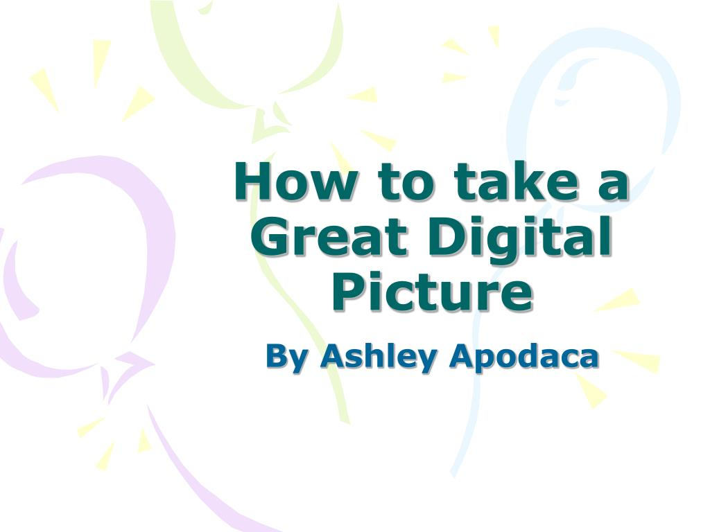 how to take a great digital picture l.