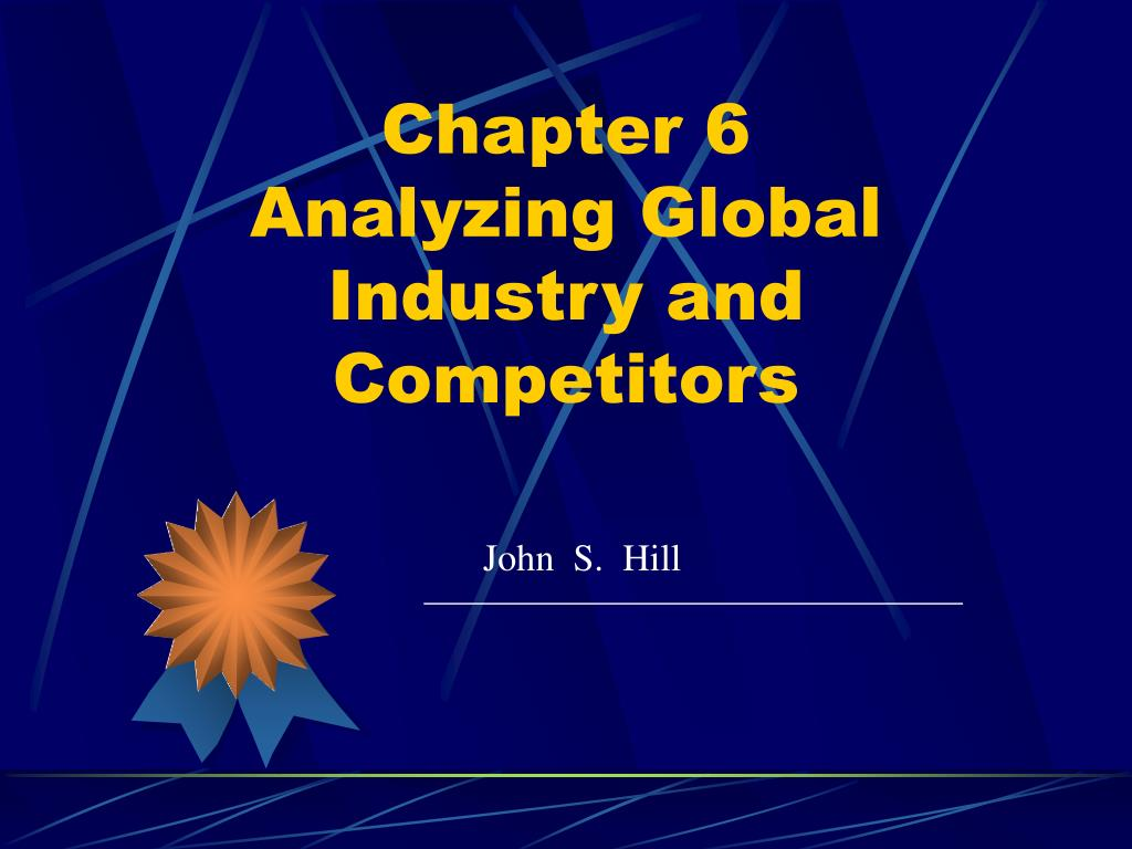chapter 6 analyzing global industry and competitors l.