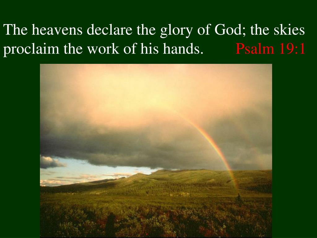 the heavens declare the glory of god the skies proclaim the work of his hands psalm 19 1 l.