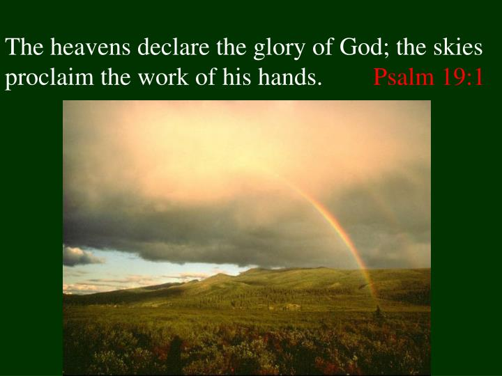 the heavens declare the glory of god the skies proclaim the work of his hands psalm 19 1 n.