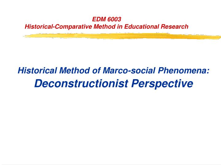 historical method of marco social phenomena deconstructionist perspective n.
