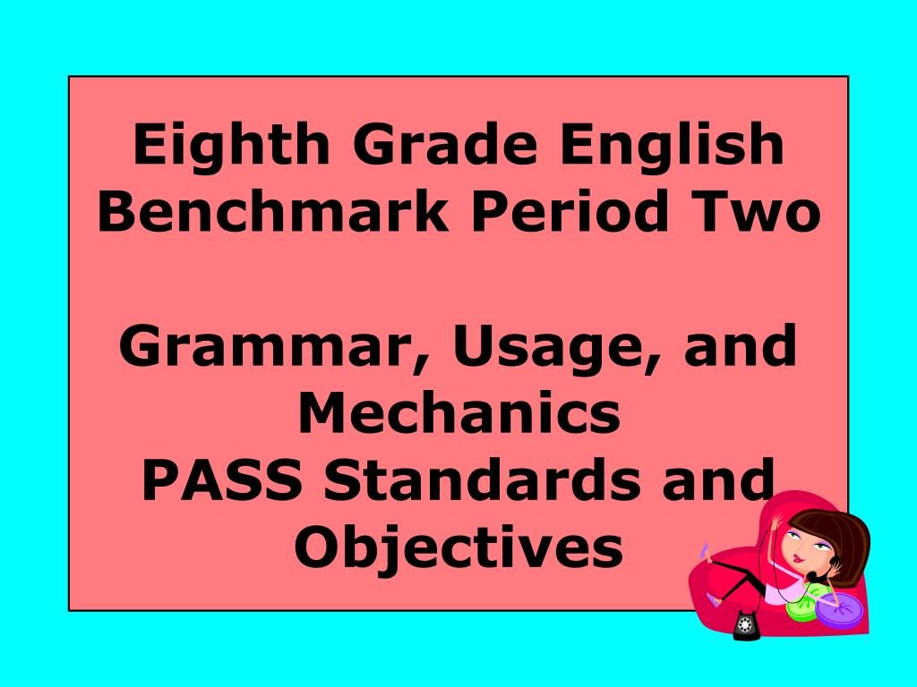 eighth grade english benchmark period two grammar usage and mechanics pass standards and objectives l.
