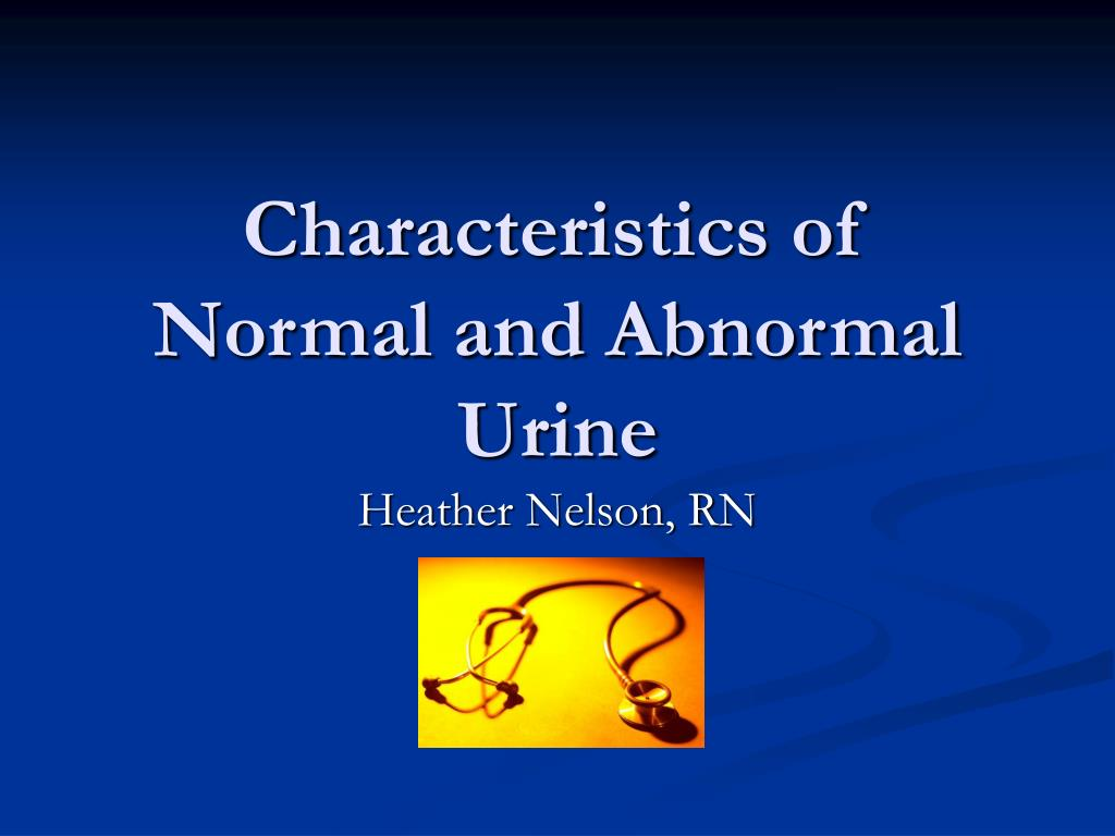 characteristics of normal and abnormal urine l.
