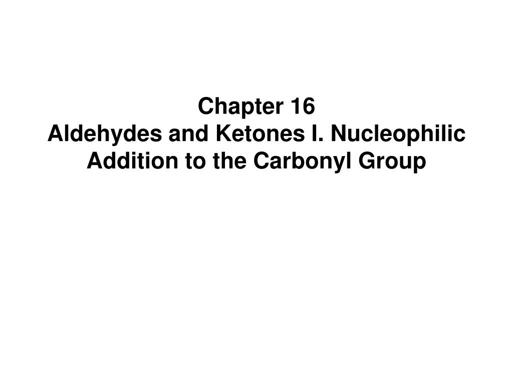 chapter 16 aldehydes and ketones i nucleophilic addition to the carbonyl group l.