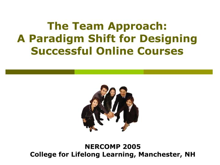 the team approach a paradigm shift for designing successful online courses n.