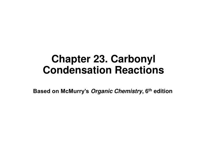 chapter 23 carbonyl condensation reactions n.