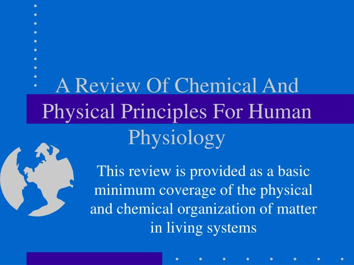 a review of chemical and physical principles for human physiology n.