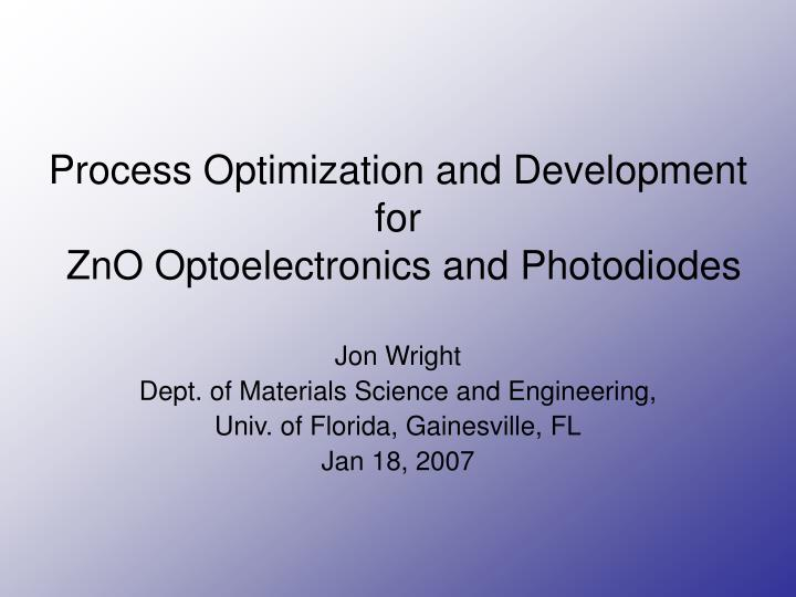 process optimization and development for zno optoelectronics and photodiodes n.