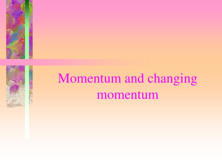 momentum and changing momentum n.
