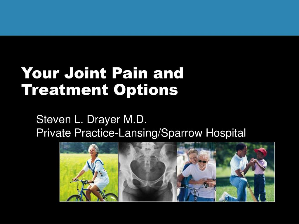 your joint pain and treatment options l.