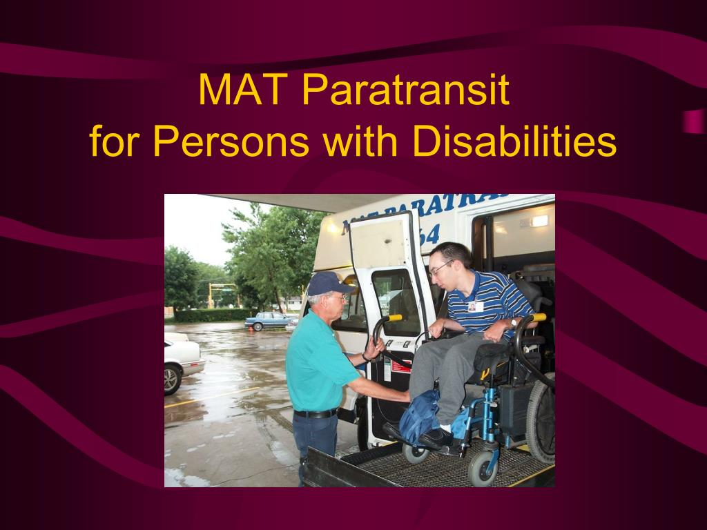 mat paratransit for persons with disabilities l.