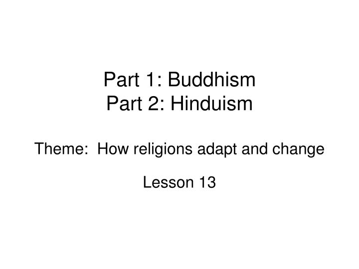 part 1 buddhism part 2 hinduism theme how religions adapt and change n.
