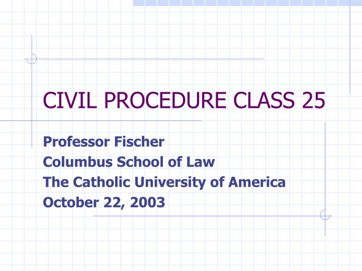 civil procedure class 25 n.