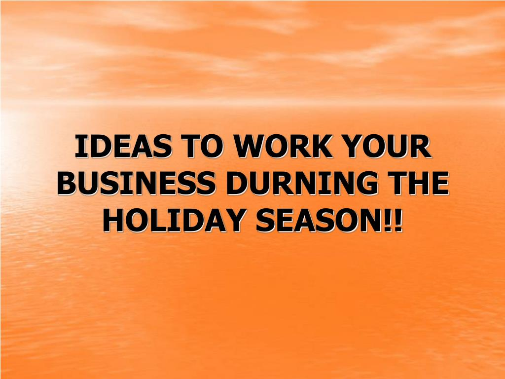 ideas to work your business durning the holiday season l.