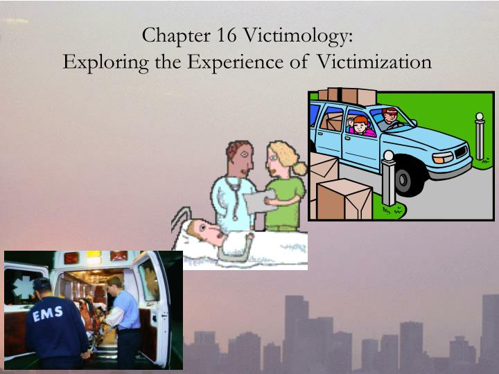 chapter 16 victimology exploring the experience of victimization n.