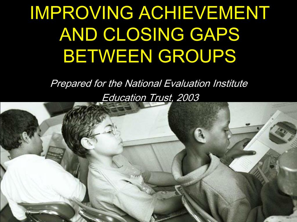 improving achievement and closing gaps between groups l.
