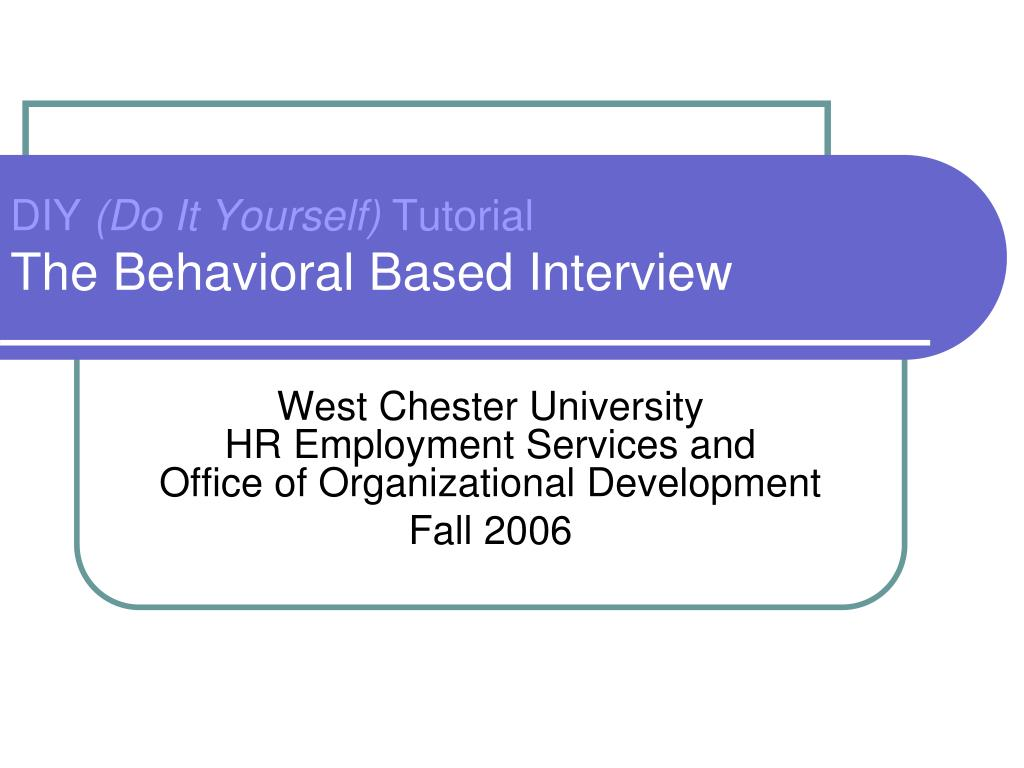 diy do it yourself tutorial the behavioral based interview l.