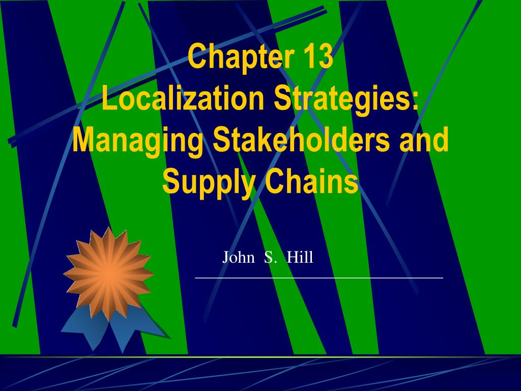 chapter 13 localization strategies managing stakeholders and supply chains l.