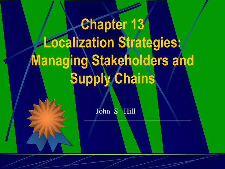 chapter 13 localization strategies managing stakeholders and supply chains n.