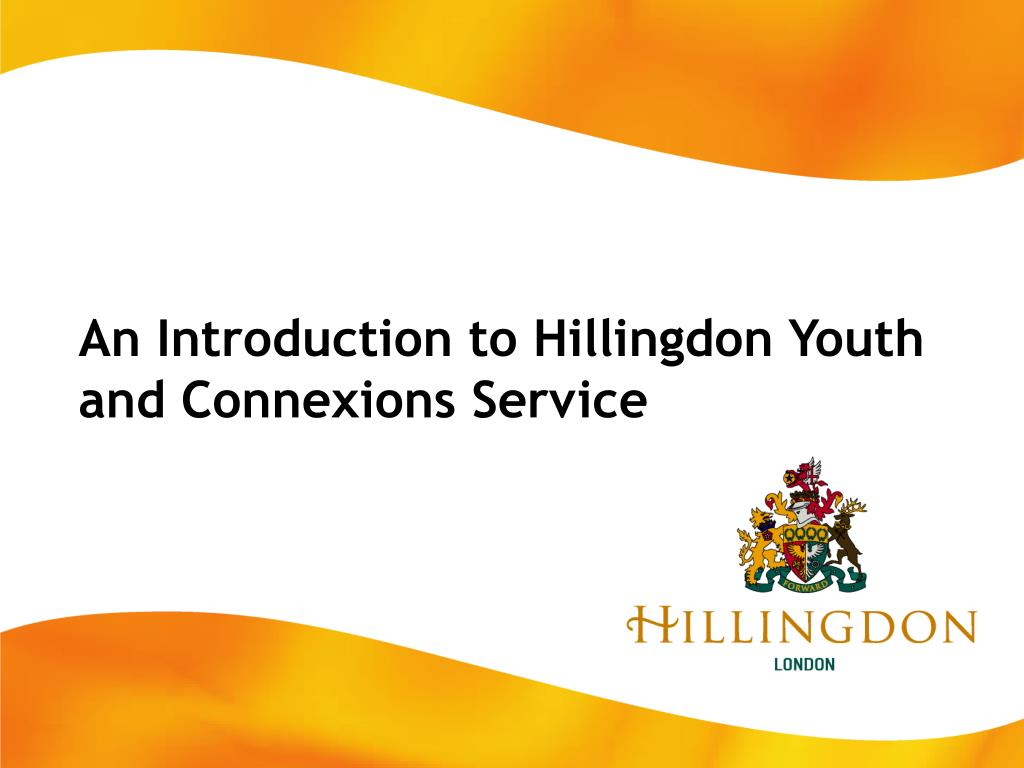 an introduction to hillingdon youth and connexions service l.