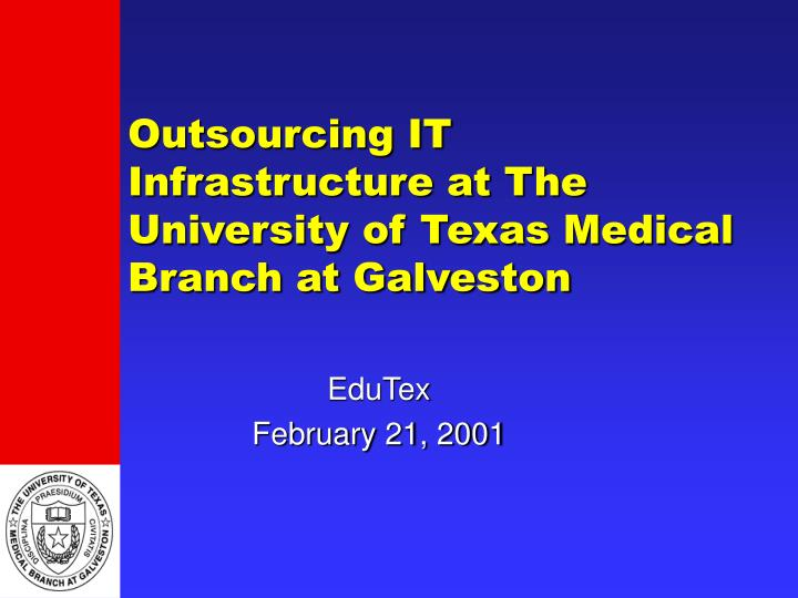 outsourcing it infrastructure at the university of texas medical branch at galveston n.