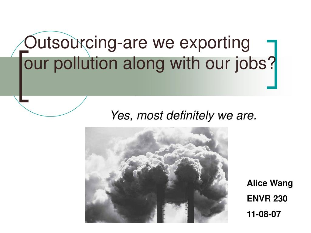 outsourcing are we exporting our pollution along with our jobs l.